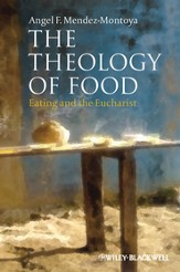The Theology of Food: Eating and the Eucharist - eBook