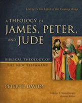A Theology of James, Peter, and Jude: Living in the Light of the Coming King