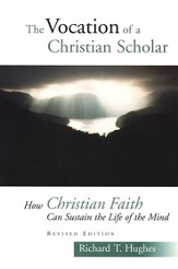 The Vocation of a Christian Scholar: Or How Christian Life Can Sustain the Life of the Mind, 2d, ed.