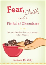 Fear, Faith, and a Fistful of Chocolates: Wit and Wisdom for Sidestepping Life's Worries - Slightly Imperfect