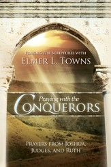 Praying with the Conquerors: Prayers From Joshua, Judges, and Ruth (Praying the Scriptures) - eBook