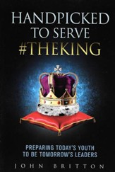 Handpicked to Serve #Theking: Preparing Today's Youth to Be Tomorrow's Leaders
