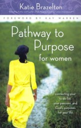 Pathway to Purpose for Women: Connecting Your To-Do List, Your Passions, and God's Purposes for Your Life,