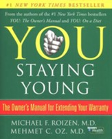 YOU: Staying Young: The Owner's Manual to Extending Your Warranty