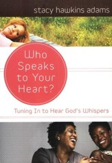 Who Speaks to Your Heart? Tuning In to Hear God's Whispers