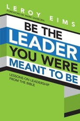 Be the Leader You Were Meant to Be: Lessons On Leadership from the Bible - eBook