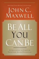 Be All You Can Be: A Challenge to Stretch Your God-Given Potential - eBook