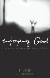 Enjoying God: Experiencing the love of your heavenly father - eBook