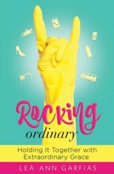 Rocking Ordinary: Holding It Together with Extraordinary Grace - PDF Download [Download]