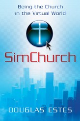 SimChurch: Being the Church in the Virtual World - eBook