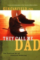 They Call Me Dad: The Practical Art of Effective  Fathering