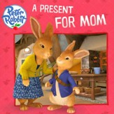 Peter Rabbit: A Present for Mom