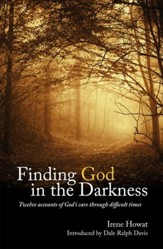 Finding God in the Darkness: Twelve accounts of God's Care through difficult times - eBook