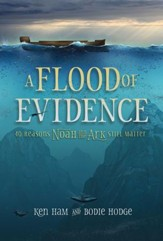 Flood of Evidence, A: 40 Reasons Noah and the Ark Still Matter - PDF Download [Download]