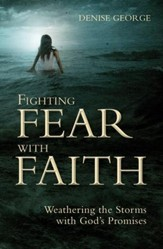Fighting Fear with Faith: Weathering the Storms with God promises - eBook