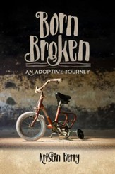 Born Broken: An Adoptive Journey - PDF Download [Download]