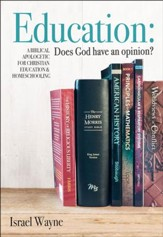 Education: Does God have an  opinion?: A Biblical Apologetic for Christian Education & Homeschooling - PDF Download [Download]