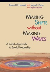 Making Shifts Without Making Waves: A Coach Approach to Soulful Leadership - eBook