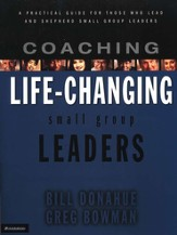 Coaching Life-Changing Small Group Leaders: A Practical Guide for Those Who Lead and Shepherd Small Group Leaders - eBook
