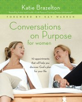 Conversations on Purpose for Women: 10 Appointments That Will Help You Discover God's Plan for Your Life - eBook
