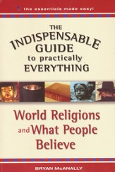 The Indispensable Guide to Practically Everything: World Religions and What People Believe - eBook