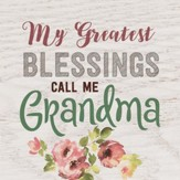 My Greatest Blessings Call Me Grandma, Block Sign, Small