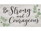 Be Strong and Courageous, Block Sign