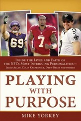 Playing with Purpose: Football: Inside the Lives and Faith of the NFL's Most Intriguing Players
