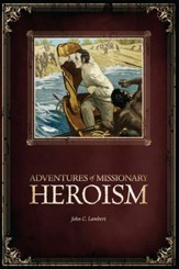 Adventures of Missionary Heroism - PDF Download [Download]
