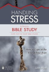 Handling Stress Bible Study - June Hunt Hope For The Heart Series - Download Only - PDF Download [Download]
