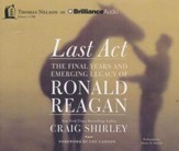 Last Act: The Final Years and Emerging Legacy of Ronald Reagan - unabridged audio book on CD