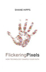 Flickering Pixels: How Technology Shapes Your Faith - eBook