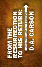 From the Resurrection to His Return: Living Faithfully in the Last Days - eBook