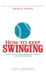 How to Keep Swinging When You've Taken More Hits Than a Louisville Slugger - eBook