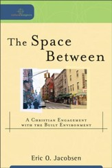 Space Between, The: A Christian Engagement with the Built Environment - eBook