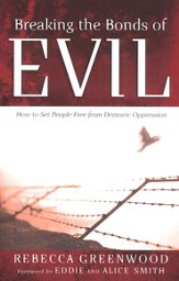 Breaking the Bonds of Evil: How to Set People Free from Demonic Oppression - eBook