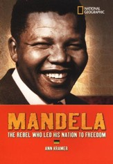 World History Biographies: Mandela, The Rebel Who Led His Nation to Freedom