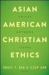 Asian American Christian Ethics: Voices, Methods, Issues