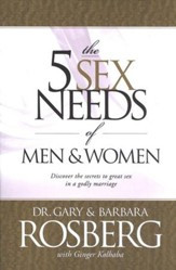 The 5 Sex Needs of Men & Women: Discover the Secrets of Great Sex in a Godly Marriage