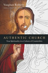 Authentic Church: True Spirituality in a Culture of Counterfeits - eBook