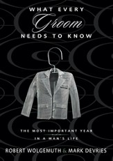 What Every Groom Needs to Know: The Most Important Year in a Man's Life - eBook