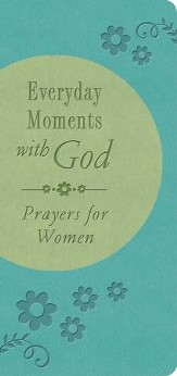 Everyday Moments with God: Prayers for Women - eBook