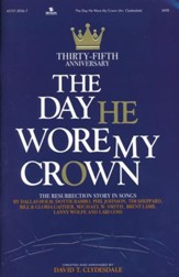 The Day He Wore My Crown, 35th Anniversary (Choral Book)