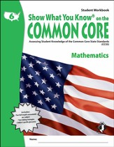 Show What You Know on the Common Core: Mathematics Grade 6 Student Workbook