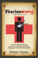 Pharisectomy: How to Joyfully Remove Your Inner Pharisee and Other Religiously Transmitted Diseases - eBook