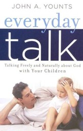 Everyday Talk; Talking Freely and Naturally About God with Your Children