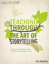 Teaching Through the Art of Storytelling: Creating Fictional Stories that Illuminate the Message of Jesus - eBook