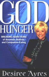 God Hunger: Breaking Addictions of Anorexia, Bulimia and Compulsive Eating - eBook