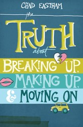 The Truth About Breaking Up, Making Up, and Moving On - eBook