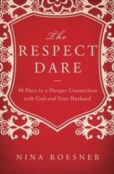 The Respect Dare: 40 Days to a Deeper Connection with God and Your Husband - eBook